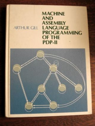 Machine and Assembly Language Programming of the PDP-11. Arthur Gill