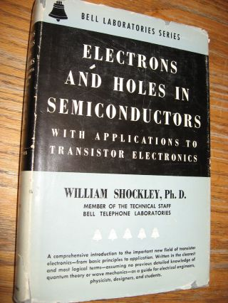 Electrons and Holes in Semiconductors with applications to Transistor Electronics. William Shockley.
