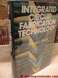 Integrated Circuit Fabrication Technology. David Elliott.
