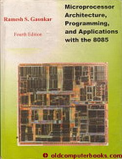 Microprocessor Architecture, Programming, & Applications with the 8085/8080A Fourth Edition, ISBN 81-900828-7-6. Ramesh S. Gaonkar.