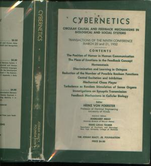 CYBERNETICS transactions of 9th Conference 1952 -- circular causal and feedback mechanisms in biological and social systems. Heinz von Foerster, Gregory Bateson, W Ross Ashby, Kubie, Young, John R. Bowman, Gerar.