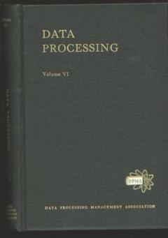 DATA PROCESSING Volume VI; Proceedings of the 1963 International Conference. Safford Field, burroughs corporation / punched cards/ Daniel D. McCracken / Data Processing Management Association.