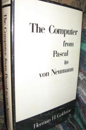 The Computer From Pascal to von Neumann. Herman H. Goldstine.