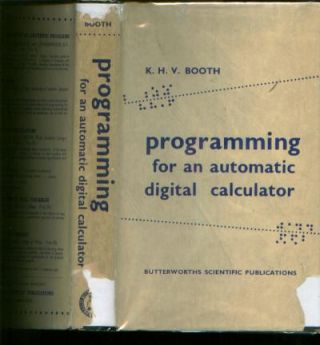 PROGRAMMING FOR AN AUTOMATIC DIGITAL CALCULATOR. Kathleen H. V. Booth Booth.