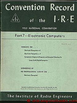 Convention Record of the IRE 1953 ; Part 7 - ELECTRONIC COMPUTERS -- March 23-26, 1953. Convention Record of the IRE 1953 Institute of Radio Engineers, J Presper Eckert, Wilkes, Phister, EDSAC, Whirlwind.