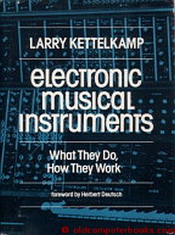 Electronic Musical Instruments -- what they do, how they work. Larry Kettelkamp, Herbert Deutsch.