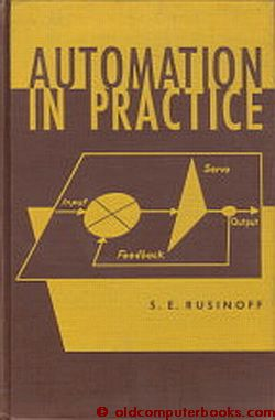 Automation in Practice, 1957. S. E. Rusinoff.