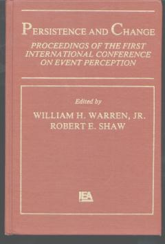 PERSISTENCE & CHANGE proceedings of 1st international conference on Event Perception. William Warren, Robert Shaw.