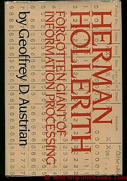 HERMAN HOLLERITH -- FORGOTTEN GIANT OF INFORMATION PROCESSING. Geoffrey Austrian
