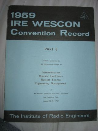 IRE WESCON Convention Record 1959 part 8 Instrumentation, medical electronics, nuclear. var. IRE...