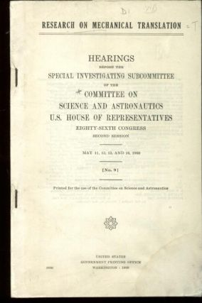 Research on Mechanical Translation, Senate committee hearings 1960. Research on Mechanical Translation - Hearings before the Special.