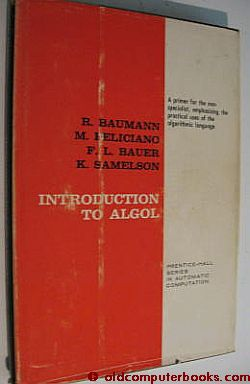 Introduction to ALGOL -- primer for nonspecialist, practical uses algorithmic language. R. Baumann, F. L. Bauer M. Feliciano, K. Samelson.
