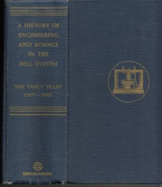 A History of Engineering and Science in the Bell System -- The Early Years, 1875 - 1925. M. D. Fagen, Bell Telephone Laboratories technical staff.