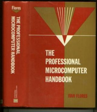 The Professional Microcomputer Handbook. Ivan Flores.