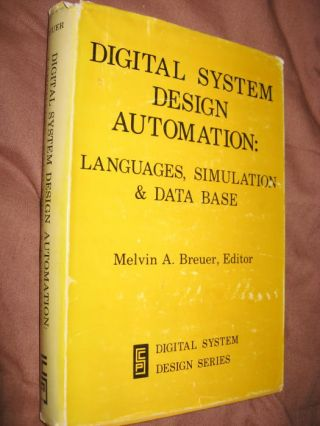 Digital System Design Automation -- languages, simulation and data base. Melvin Breuer.