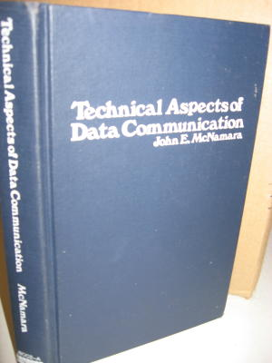 Technical Aspects of Data Communication. John E. McNamara.