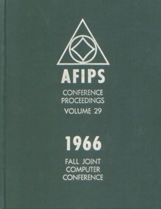 1966 Fall Joint Computer Conference, AFIPS Conference Proceedings Volume 29. AFIPS