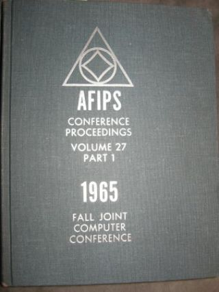 1965 Fall Joint Computer Conference, AFIPS Conference Proceedings volume 27 part I. AFIPS...