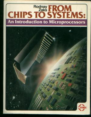 From Chips to Systems -- an introduction to Microprocessors. Rodney Zaks