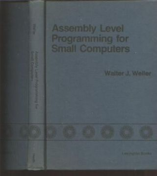 Assembly Level Programming for Small Computers. Walter Weller.