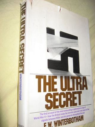 The Ultra Secret -- first account of the most astounding cryptanalysis coup of World War II. F....