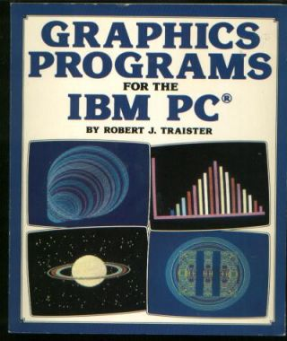Graphics Programs for the IBM PC. Robert J. Traister.