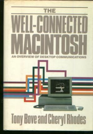 The Well-Connected Macintosh, an overview of desktop communications. Tony Bove, Cheryl Rhodes.