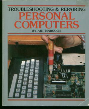 Troubleshooting & Repairing Personal Computers. Art Margolis.