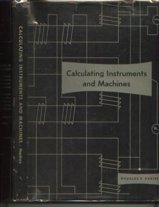 Calculating Instruments and Machines, 1949 first edition. Douglas R. Hartree