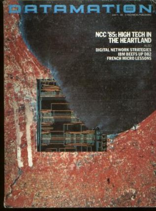 Datamation magazine, July 1, 1985, volume 31 number 13; NCC '85 High Tech in the Heartland; also,...