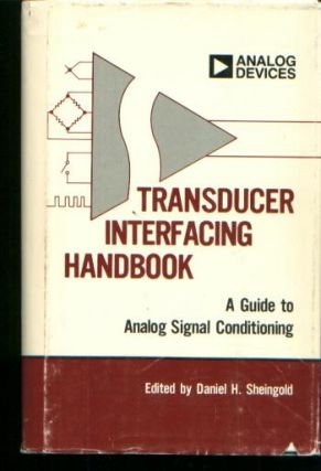 Transducer Interfacing Handbook, a guide to Analog Signal Conditioning. Daniel Sheingold, Analog...