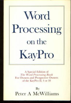Word Processing on the KayPro. Peter A. McWilliams
