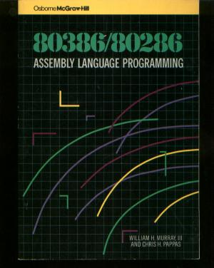 80386/80286 Assembly Language Programming. William Murray, Chris Pappas.