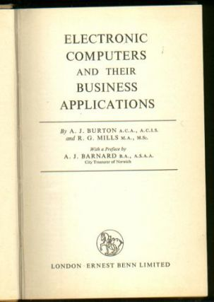 Electronic Computers and Their Business Applications, 1960. AJ Burton, RG Mills.