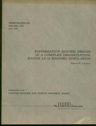 Information System Design in a Complex Organization -- RAND's LP-II Manned Simulation; Memorandum RM-2901-PR May 1962. Robert W. Johnson.