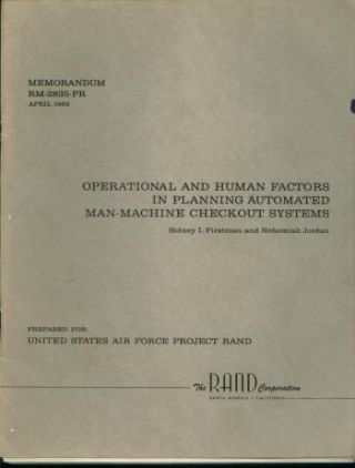 Operational and Human Factors in Planning Automated Man-Machine Checkout Systems; RAND memorandum RM-2835-PR, April 1962. Sidney Firstman, Rand, Nehemiah Jordan.