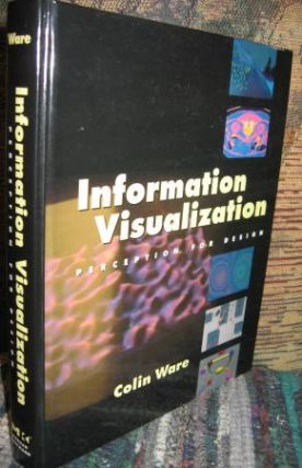 Information Visualization -- Perception for Design. Colin Ware