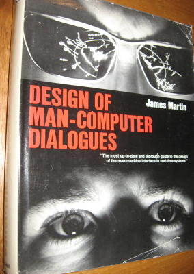 DESIGN OF MAN-COMPUTER DIALOGUES -- thorough guide to the design of the man-machine interface in real-time systems. James Martin.
