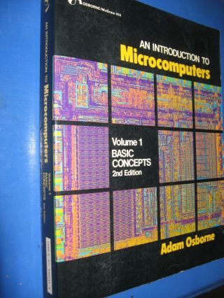 An Introduction to Microcomputers -- Volume 1 - Basic Concepts, second edition 1980. Adam Osborne.