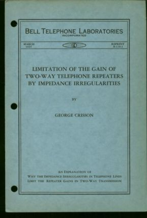 Limitation of the Gain of Two-Way Telephone Repeaters by Impedance Irregularities. George Crisson