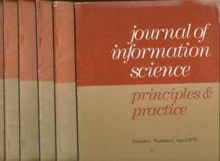 Journal of Information Science - principles & practice; first 6 issues, Volume 1 number 1 April 1979 through Volume 1 number 6 March 1980, inclusive. Journal of Information Science.
