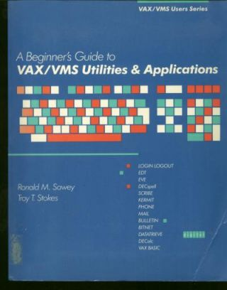 A Beginner's Guide to VAX/VMS Utilities & Applications, with instructional diskette 5.25 inch Digital Equipment Corp. Ronald Sawey, DEC, Troy Stokes.