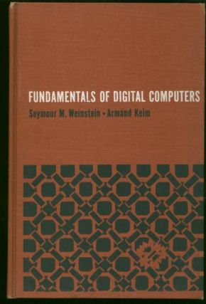 Fundamentals of Digital Computers. Seymour Weinstein, Armand Keim