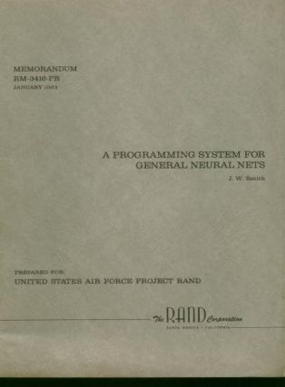 A Programming System for General Neural Nets, prepared for United States Air Force Project RAND, January 1963, Memorandum RM-3416-PR. JW Smith, RAND Corporation.