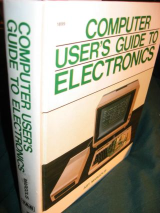 Computer User's Guide to Electronics 1985, microcomputers. Art Margolis.