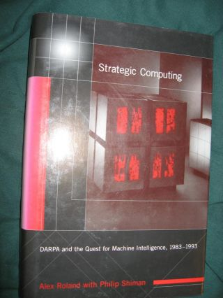 Strategic Computing -- DARPA and the Quest for Machine Intelligence, 1983-1993. Alex Roland, Philip Shiman.