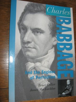 Charles Babbage and the Engines of Perfection. Bruce Collier, James MacLachlan.