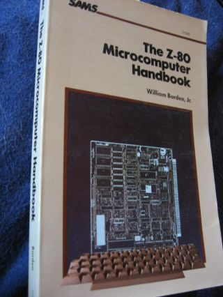 The Z-80 Microcomputer Handbook. William Barden.