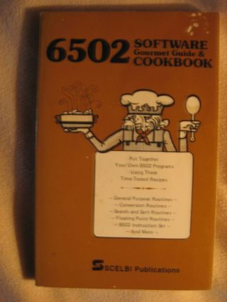 6502 Software Gourmet Guide & Cookbook - put together your own 6502 programs using these time tested recipes. Robert Findley.