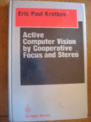 Active Computer Vision by Cooperative Focus and Stereo. Eric Krotkov